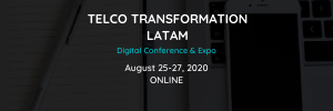 Telco Transformation Latam - Online, August 25-27, 2020